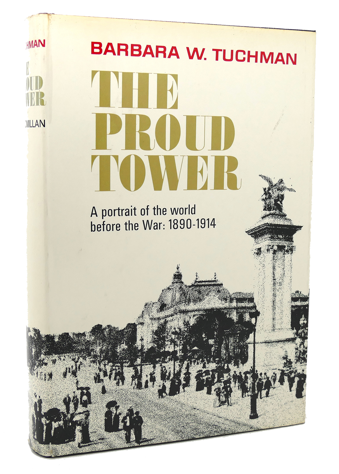 THE PROUD TOWER A PORTRAIT OF THE WORLD BEFORE THE WAR, 1890-1914. Barbara W.  Tuchman