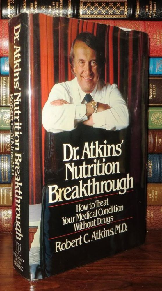 DR. ATKINS' NUTRITION BREAKTHROUGH How to Treat Your Medical Condition Without Drugs. Robert C. Atkins.