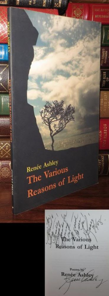 THE VARIOUS REASONS OF LIGHT Poems by Renee Ashley. Renee Ashley.