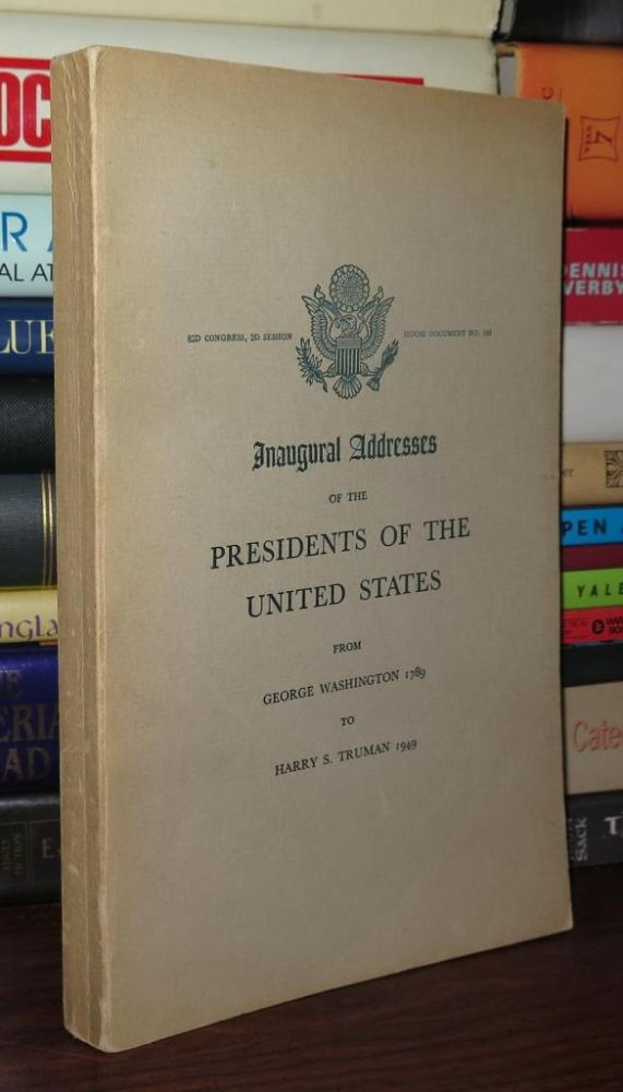 INAUGURAL ADDRESSES OF THE PRESIDENTS OF THE UNITED STATES From George Washington 1789 to Harry S. Truman 1949. Abraham Lincoln, Harry S. Truman, George Washington.