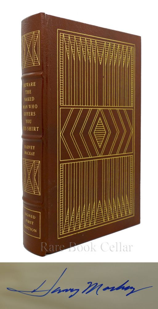 BEWARE THE NAKED MAN WHO OFFERS YOU HIS SHIRT: Signed Easton Press. Harvey Mackay.