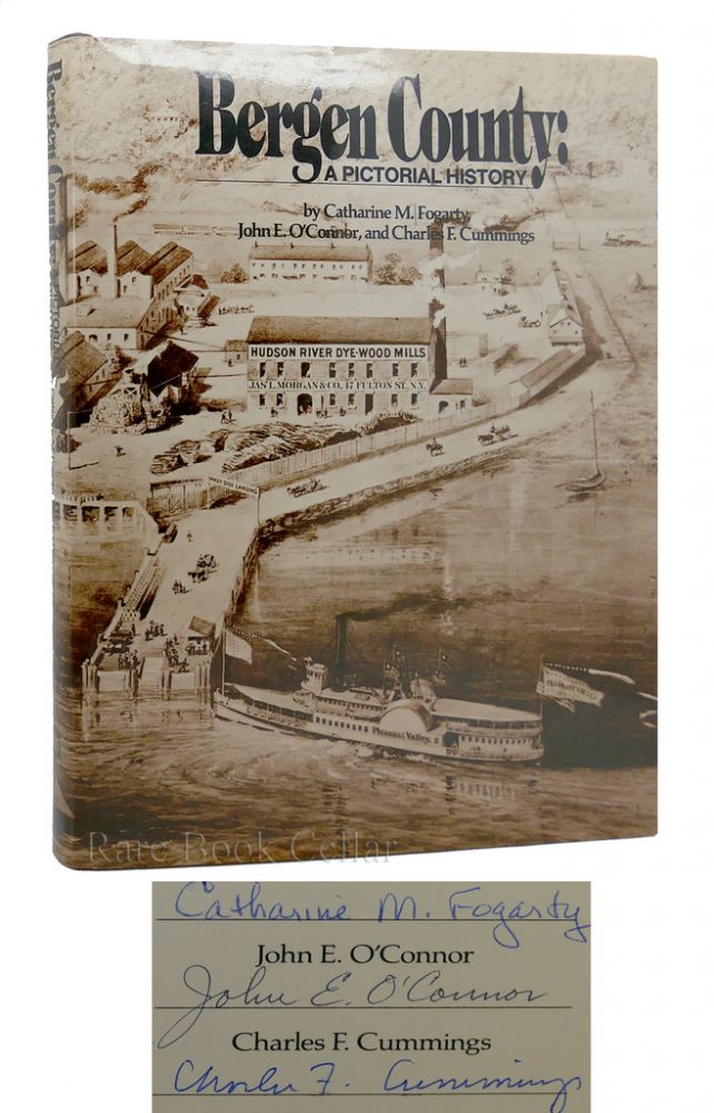 BERGEN COUNTY: A PICTORIAL HISTORY Signed 1st. John O'Connor Catharine M. Fogarty, Charles Cummings.