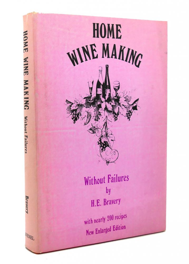 HOME WINE-MAKING WITHOUT FAILURES. H. E. Bravery.