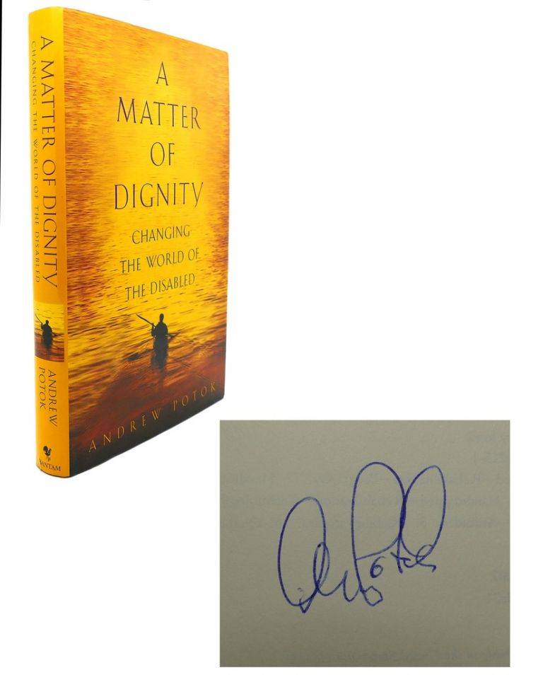 A MATTER OF DIGNITY : Changing the World of the Disabled. Andrew Potok.
