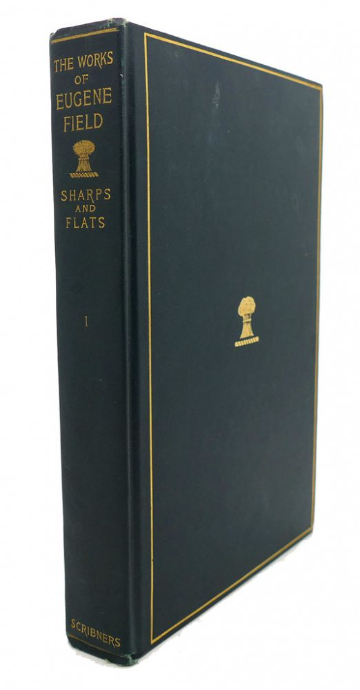 THE WORKS OF EUGENE FIELD, VOL. XI : Sharps and Flats I. Eugene Field.