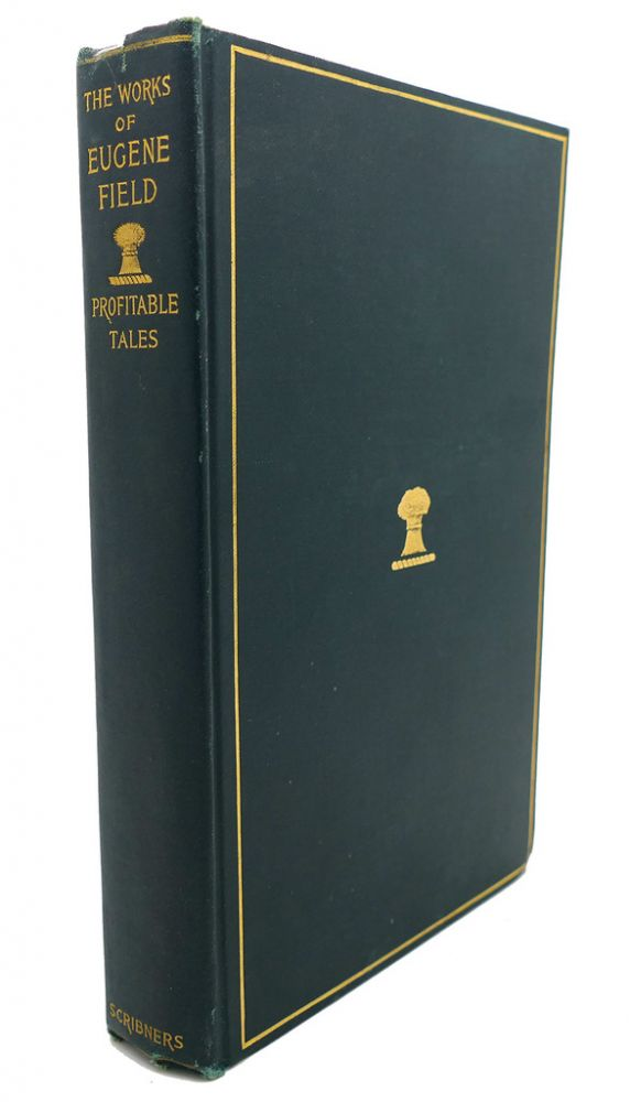 THE WORKS OF EUGENE FIELD, VOL. II : A Little Book of Profitable Tales. Eugene Field.