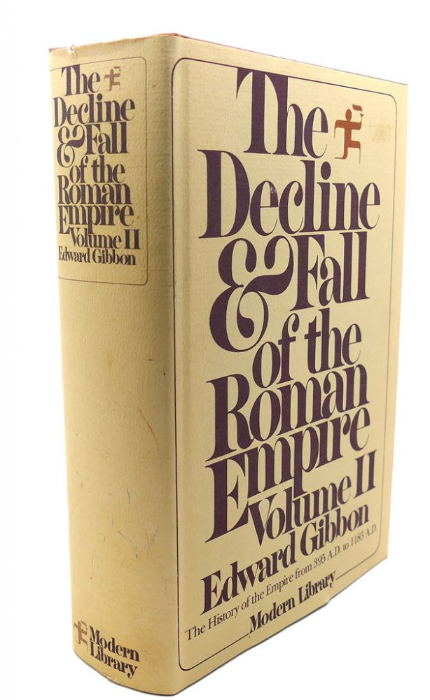 THE DECLINE & FALL OF THE ROMAN EMPIRE, VOL. II The History of the Empire from 395 A. D. to 1185 A. D. Edward Gibbon.