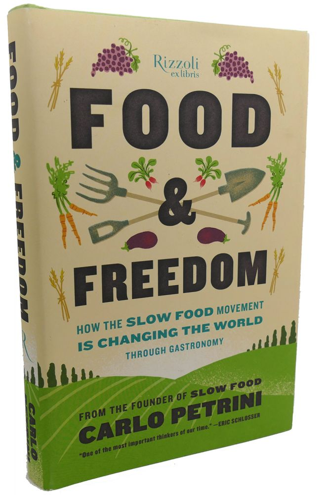 FOOD & FREEDOM : How the Slow Food Movement Is Changing the World Through Gastronomy. John Irving Carlo Petrini.