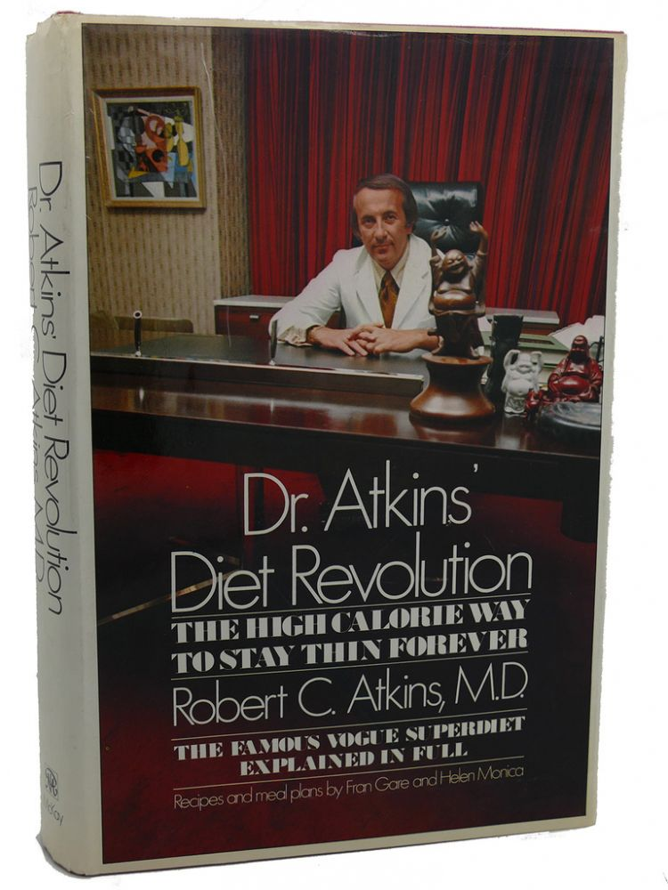 DR. ATKINS DIET REVOLUTION The High Calorie Way to Stay Thin Forever. Robert C. Atkins.