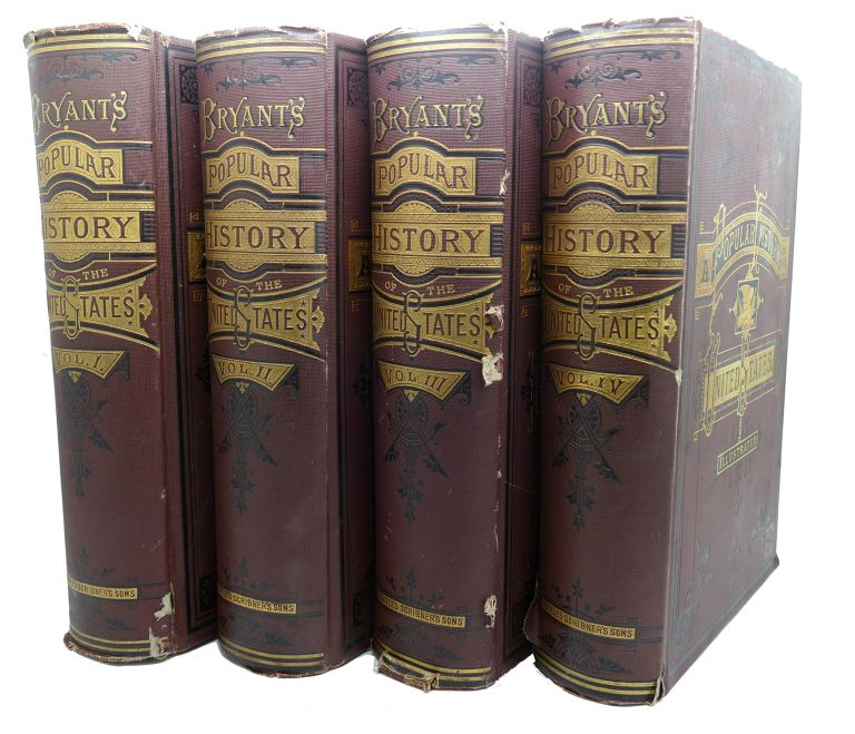 A POPULAR HISTORY OF THE UNITED STATES,ILLUSTRATED, COMPLETE IN FOUR VOLUMES. Sydney Howard Gay William Cullen Bryant.