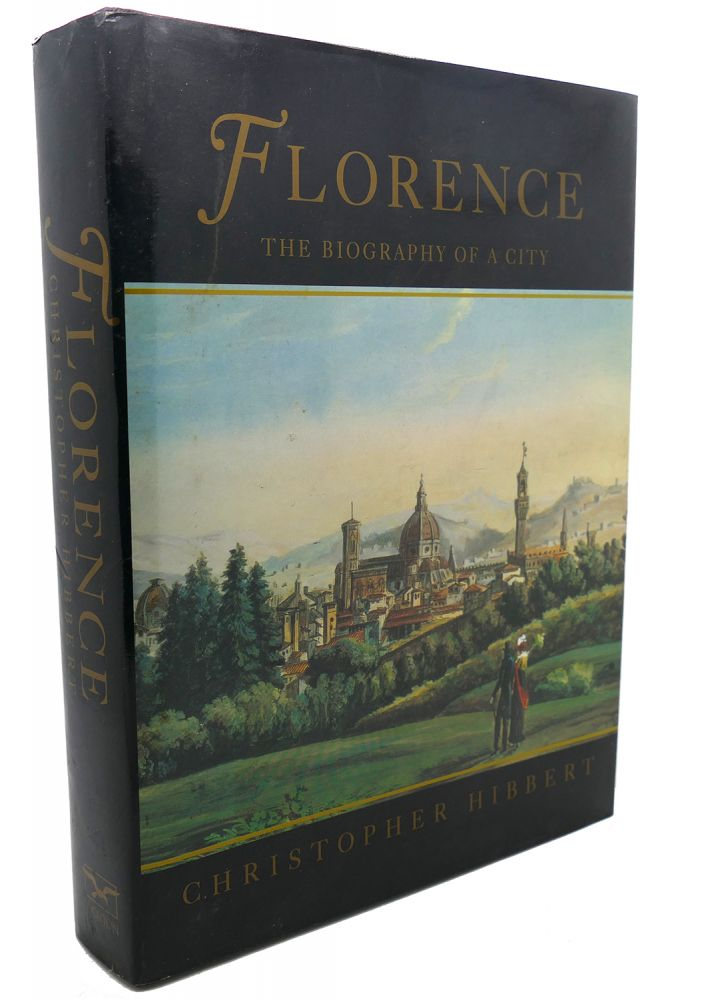 FLORENCE : The Biography of a City. Christopher Hibbert.