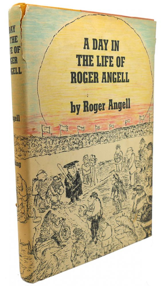 A DAY IN THE LIFE OF ROGER ANGELL. Roger Angell.