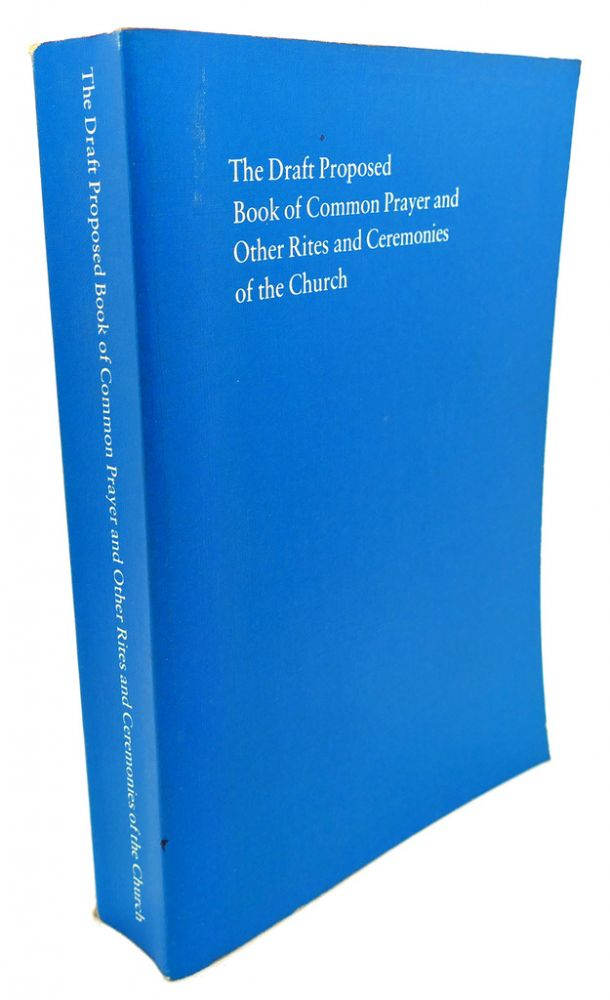 THE DRAFT PROPOSED, BOOK OF COMMON PRAYERS, AND OTHER RITES AND CEREMONIES OF THE CHURCH