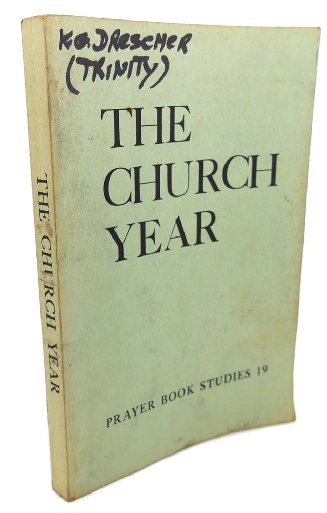 THE CHURCH YEAR : The Calendar and the Proper of the Sundays and Other Holy Days Throughout the Church Year