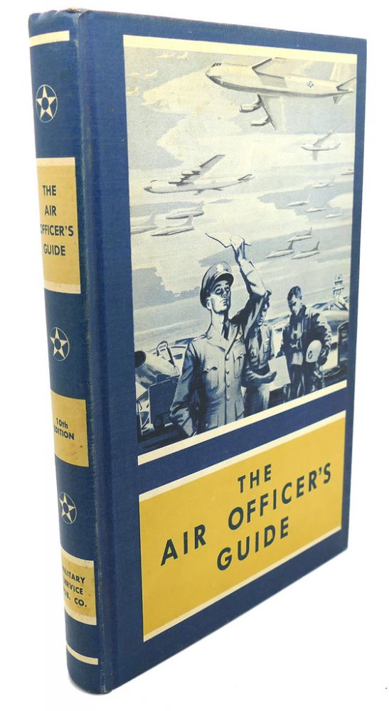 THE AIR OFFICER'S GUIDE : A Ready-Reference Encyclopedia of Military Information Prtinent to Commissioned Officers of the United States Air Force