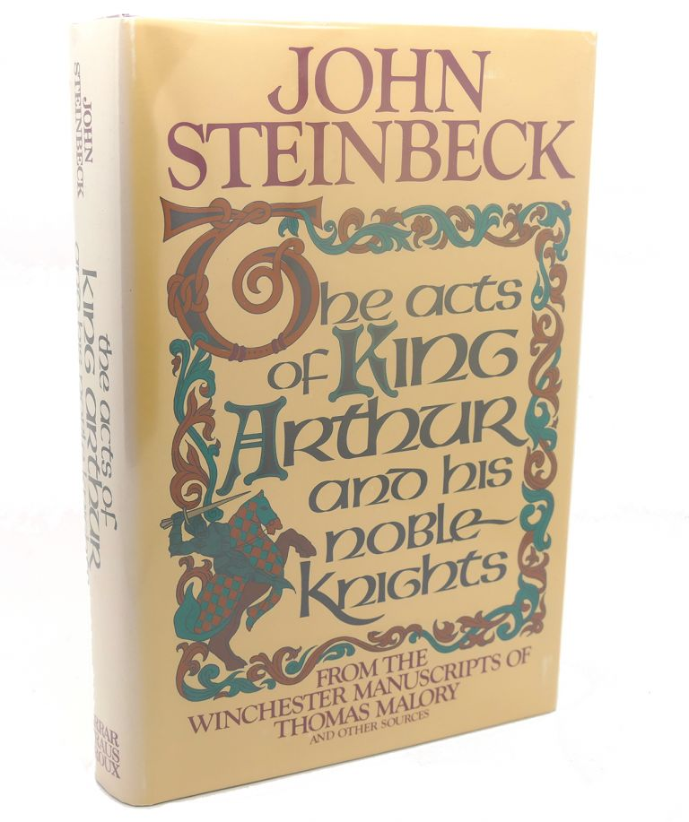 THE ACTS OF KING ARTHUR AND HIS NOBLE KNIGHTS, FROM THE WINCHESTER MANUSCRIPTS OF THOMAS MALORY AND OTHER SOURCES. John Steinbeck.