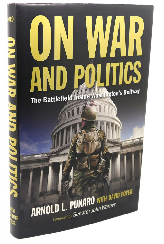 ON WAR AND POLITICS : The Battlefield Inside Washington's Beltway. David Poyer Arnold L. Punaro.