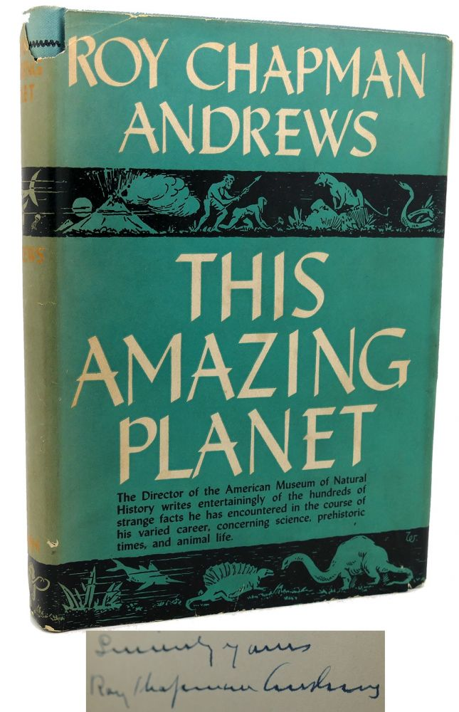 THIS AMAZING PLANET Signed 1st. Roy Chapman Andrews.