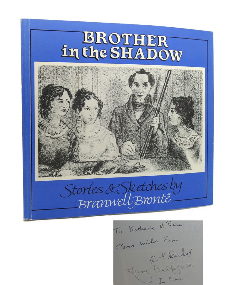 BROTHER IN THE SHADOW Signed. Branwell Bronte, Mary Butterfield, R. J. Duckett Ian Dewhirst.