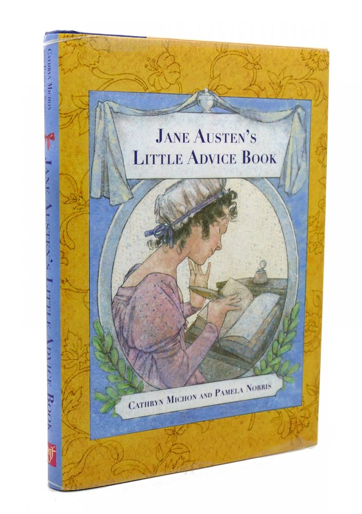 JANE AUSTEN'S LITTLE ADVICE BOOK. Pamela Norris Jane Austen Cathryn Michon.