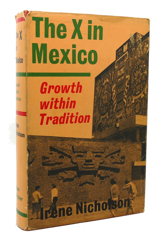THE X IN MEXICO GROWTH WITHIN TRADITION. Irene Nicholson.