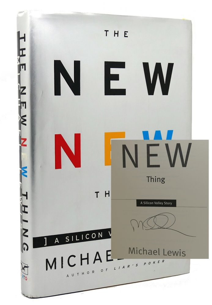 THE NEW NEW THING Signed a Silicon Valley Story. Michael Lewis.
