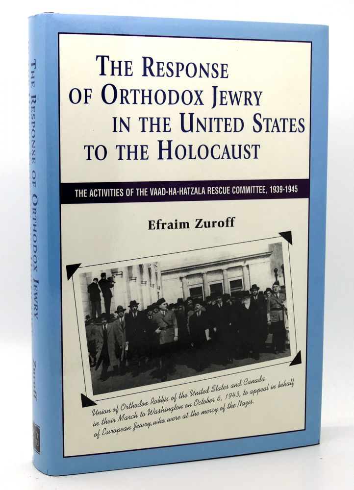 RESPONSE OF ORTHODOX JEWRY IN THE UNITED STATES The Activities of the Vaad Ha-Hatzala Rescue Committee, 1939-1945. Efraim Zuroff.
