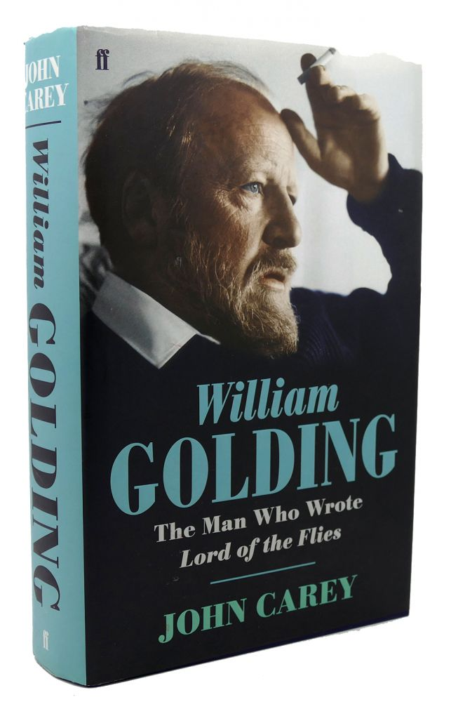 WILLIAM GOLDING The Man Who Wrote Lord of the Flies. John Carey.