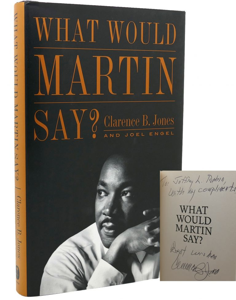 WHAT WOULD MARTIN SAY? Signed 1st. Clarence B. Jones.