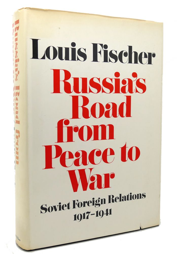 RUSSIA'S ROAD FROM PEACE TO WAR: SOVIET FOREIGN RELATIONS, 1917-1941. Louis Fischer.