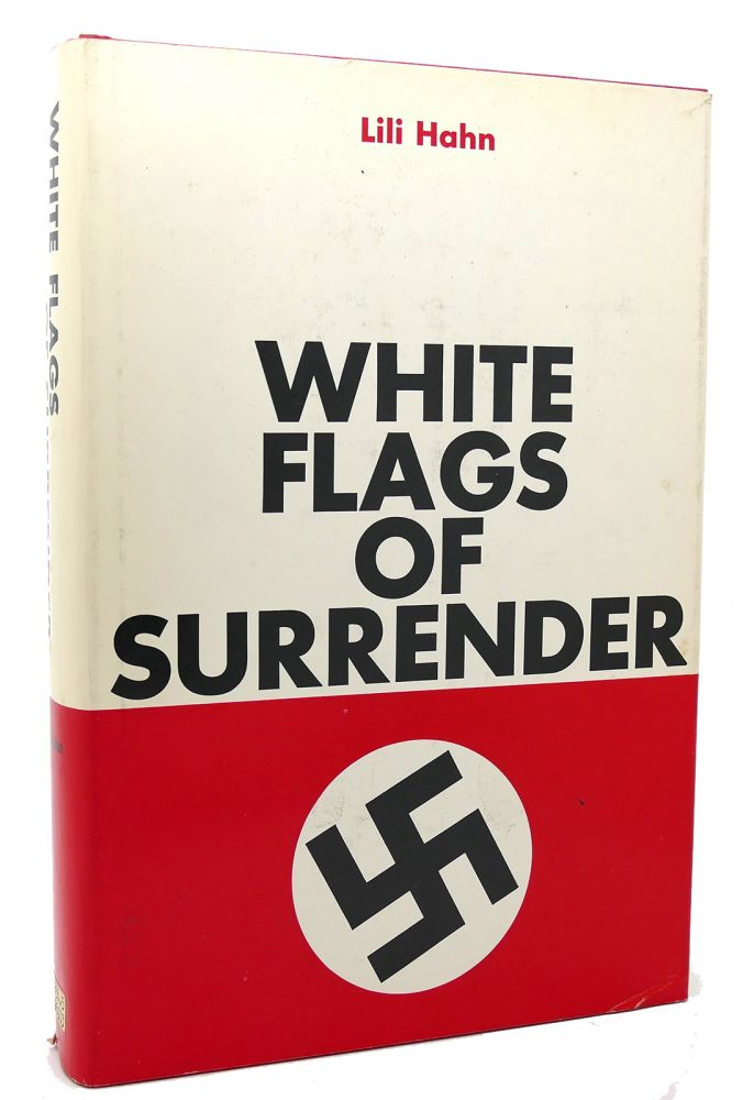 WHITE FLAGS OF SURRENDER. Lili Hahn.