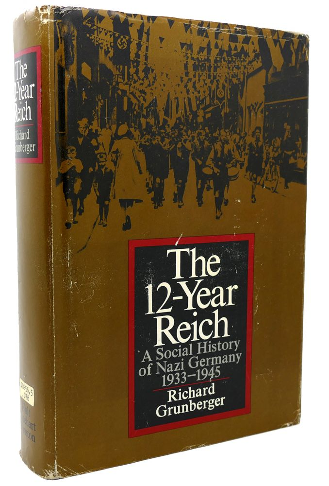 THE 12-YEAR REICH; A SOCIAL HISTORY OF NAZI GERMANY, 1933-1945. Richard Grunberger.