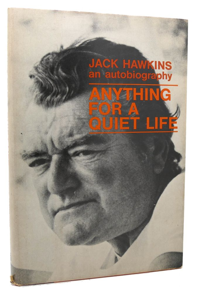 ANYTHING FOR A QUIET LIFE The autobiography of Jack Hawkins. Jack Hawkins.