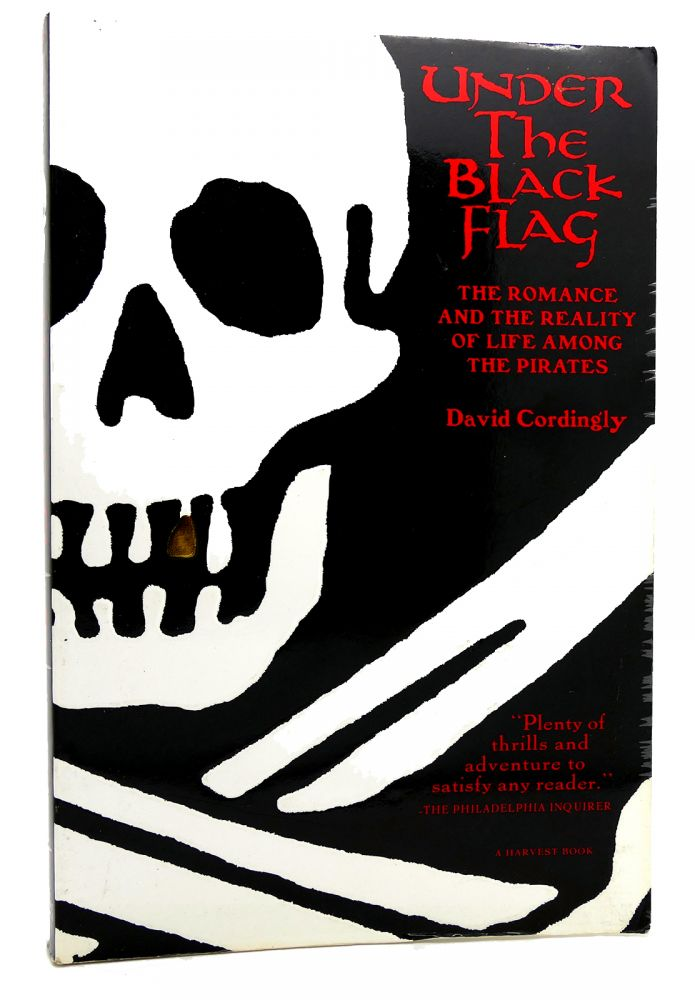 UNDER THE BLACK FLAG The Romance and the Reality of Life Among the Pirates. David Cordingly.