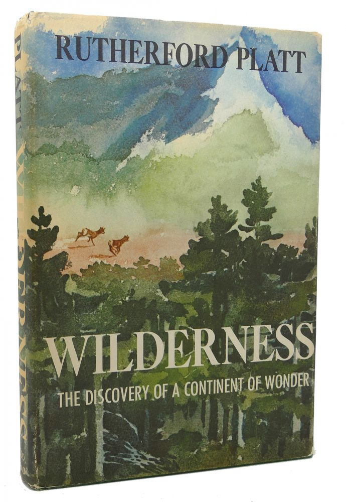WILDERNESS THE DISCOVERY OF A CONTINENT OF WONDER. Rutherford Platt.