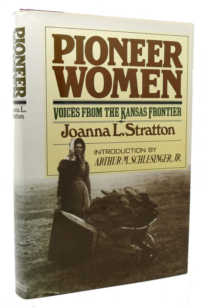PIONEER WOMEN Voices from the Kansas frontier. Joanna L. Stratton.
