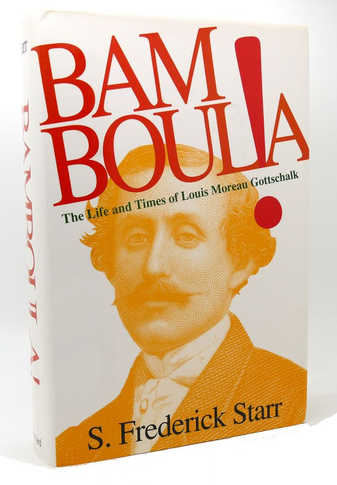 BAMBOULA! The Life and Times of Louis Moreau Gottschalk. S. Frederick Starr.