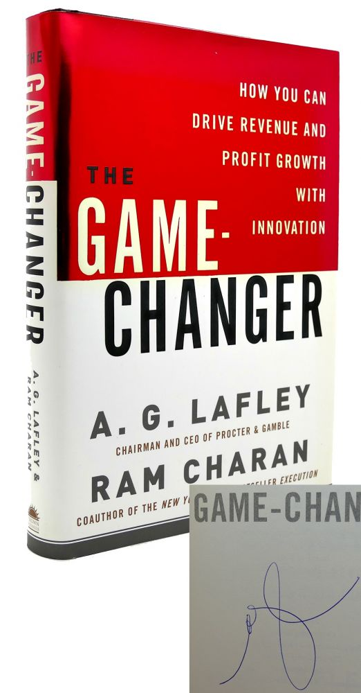 THE GAME-CHANGER How You Can Drive Revenue and Profit Growth with Innovation. A. G. Lafley, Ram Charan.