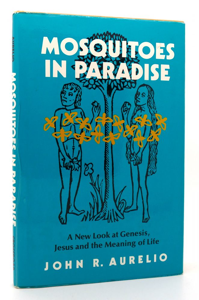 MOSQUITOES IN PARADISE A New Look at Genesis, Jesus, and the Meaning of Life. John R. Aurelio.