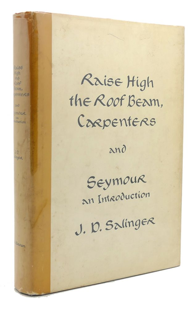 RAISE HIGH THE ROOF BEAM, CARPENTERS AND SEYMOUR AN INTRODUCTION 1st issue. J. D. Salinger.