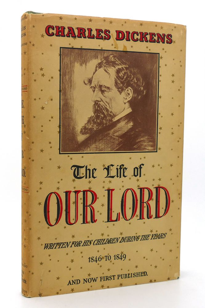 THE LIFE OF OUR LORD Written for His Children During the Years 1846 to 1849. Charles Dickens.