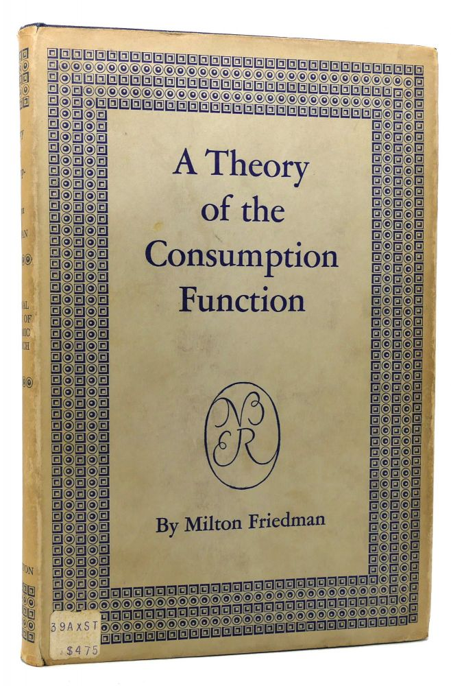 A THEORY OF THE CONSUMPTION FUNCTION. Milton Friedman.