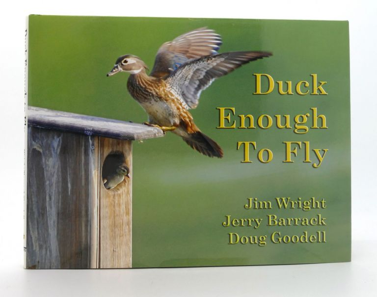 DUCK ENOUGH TO FLY. Jerry Barrack, Jim Wright, Doug Goodell.