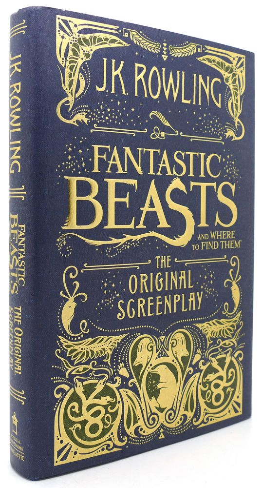 FANTASTIC BEASTS AND WHERE TO FIND THEM The Original Screenplay. J. K. Rowling.