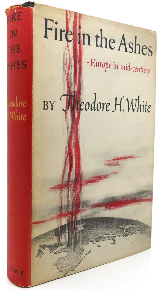 FIRE IN THE ASHES. Theodore H. White.