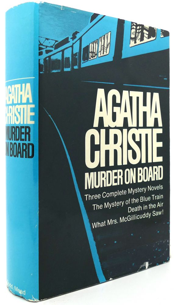 MURDER ON BOARD Three Complete Mystery Novels- the Mystery of the Blue Train / Death in the Air / What Mrs. McGillicuddy Saw. Agatha Christie.