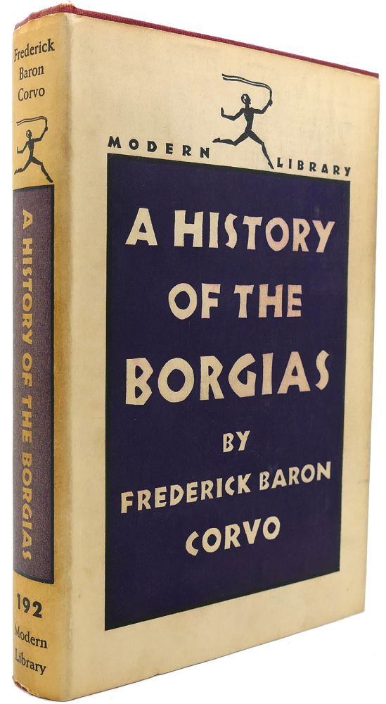A HISTORY OF THE BORGIAS Modern Library #192. Frederick Baron Corvo.