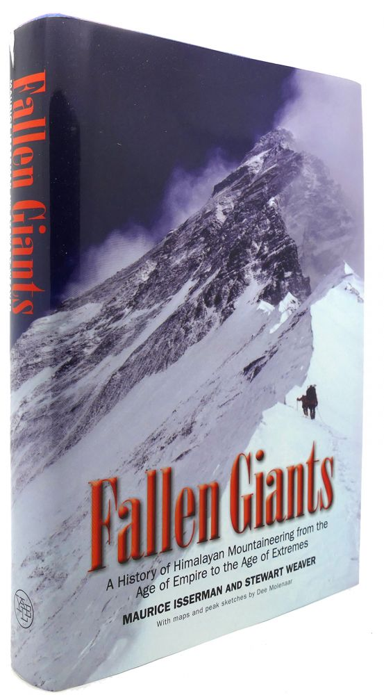 FALLEN GIANTS A History of Himalayan Mountaineering from the Age of Empire to the Age of Extremes. Maurice Isserman, Stewart Weaver.