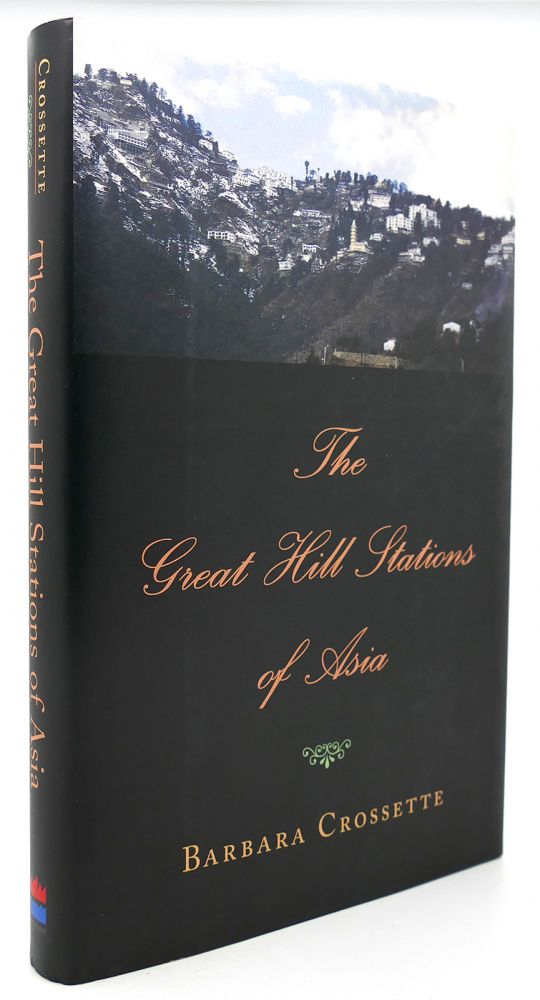 THE GREAT HILL STATIONS OF ASIA. Barbara Crossette.