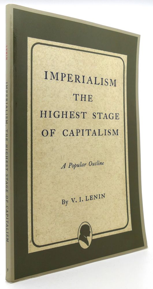 IMPERIALISM THE HIGHEST STAGE OF CAPITALISM. Vladimir Ilich Lenin.